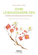 Vivre le bouddhisme zen