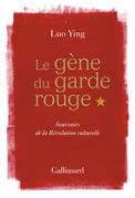 Le gène du garde rouge. Souvenirs de la Révolution culturelle