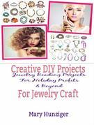 Creative DIY Projects For Jewelry Craft: Jewelry Beading Projects For Holiday Profits & Beyond