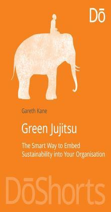 Green Jujitsu: The Smart Way to Embed Sustainability into Your Organization