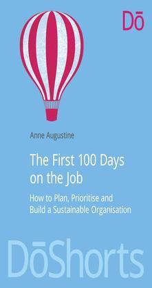 The First100Days on the Job: How to plan, prioritize and build a sustainable organisation