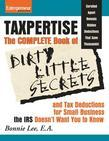 Taxpertise: The Complete Book of Dirty Little Secrets and Tax Deductions for Small Business the IRS Doesn't Want You to Know