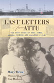 Last Letters from Attu: The True Story of Etta Jones, Alaska Pioneer and Japanese P.O.W.