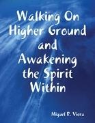 Walking On Higher Ground and Awakening the Spirit Within