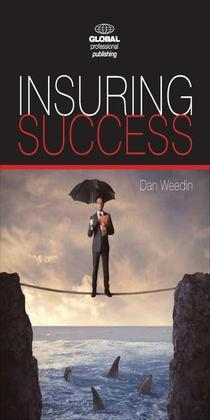 Insuring Success: An Insurance Professionals Guide to Increased Sales, a More Rewarding Career, and an Enriched Life