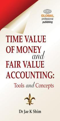 Time Value of Money and Fair Value Accounting: Tools and Concepts