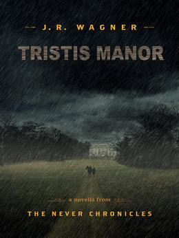 Tristis Manor: The Never Chronicles #1.5