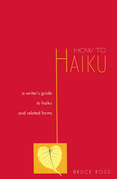 How to Haiku: A Writer's Guide to Haiku and Related Forms