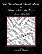 The Theatrical Vocal Music of Nancy Van de Vate: Volume I 1958-2000