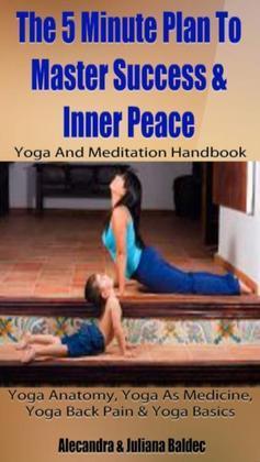 Yoga Anatomy, Yoga As Medicine, Yoga Back Pain & Yoga Basics: 5 Minute Plan To Master Success & Inner Peace