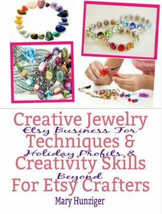 Creative Jewelry Techniques & Creativity Skills For Etsy Crafters: Etsy Business For Holiday Profits & Beyond