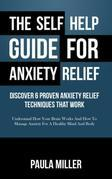 The Self Help Guide For Anxiety Relief: Discover 6 Proven Anxiety Relief Techniques That Work (LARGE PRINT): Understand How Your Brain Works And How T