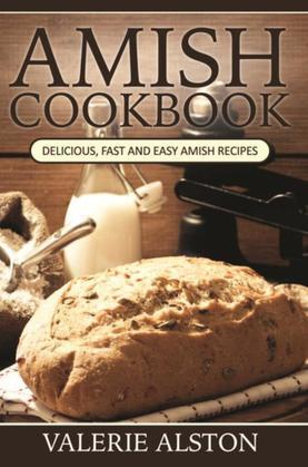 Amish Cookbook: Delicious, Fast and Easy Amish Recipes