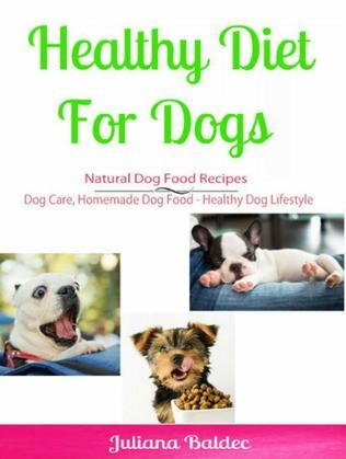 Healthy Diet for Dog: Natural Dog Food Recipes: Dog Care, Homemade Dog Food - Healthy Dog Lifestyle