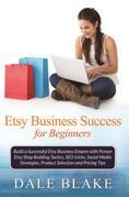 Etsy Business Success For Beginners: Build a Successful Etsy Business Empire with Proven Etsy Shop Building Tactics, SEO tricks, Social Media Strategi