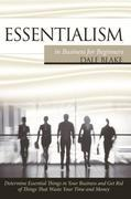 Essentialism in Business For Beginners: Determine Essential Things in Your Business and Get Rid of Things That Waste Your Time and Money