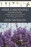 Herb Gardening For Beginners: Essential Tips on How to Plant and Grow Herbs in Herb Garden