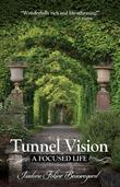 Tunnel Vision: A Focused Life