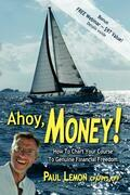 Ahoy, Money!: How to Chart Your Course to Genuine Financial Freedom