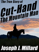 The True Story of Cut-Hand the Mountain Man