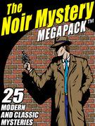 The Noir Mystery MEGAPACK ®