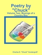 "Poetry by ""Chuck"": Volume Two: Musings of a Country Boy"