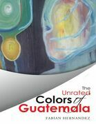 The Unrated Colors of Guatemala