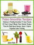 Paleo Smoothie Recipes: Delicious & Healthy Lose Pounds Recipes: 25 Easy 5 Minute Paleo Blender Recipes - Boxed Set