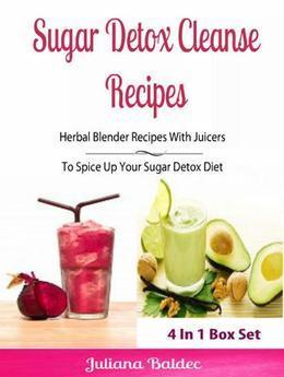 Sugar Detox Cleanse Recipes: Herbal Blender Recipes: Lose Pounds & Beat Sugar Addiction, Anxiety & Depression - Box Set