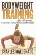 Bodyweight Training For Women: Bodyweight Training and Exercise Handbook