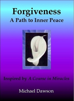 Forgiveness: A Path to Inner Peace - Inspired by A Course in Miracles