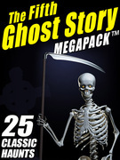 The Fifth Ghost Story MEGAPACK ®: 25 Classic Haunts