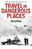 The Mammoth Book of Travel in Dangerous Places: Arabia