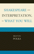 Shakespeare and Interpretation, or What You Will