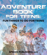 Adventure Book For Teens: Fun Things To Do For Teens