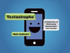 Textastrophe: A Collection of Hilariously Catastrophic Text Pranks