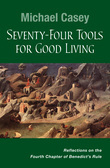 Seventy-Four Tools for Good Living: Reflections on the Fourth Chapter of Benedict's Rule