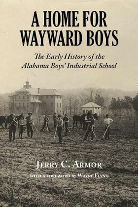 A Home for Wayward Boys: The Early History of the Alabama Boys' Industrial School
