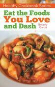 Healthy  Cookbook  Series:  Eat  the  Foods  You  Love   and  DASH