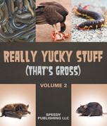 Really Yucky Stuff (That's Gross Volume 2): Weird Facts for Kids