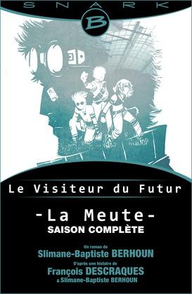 La Meute - Le Visiteur du Futur - L'intégrale de la saison