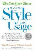 The New York Times Manual of Style and Usage, 2015 Edition: The Official Style Guide Used by the Writers and Editors of the World's Most Authoritative