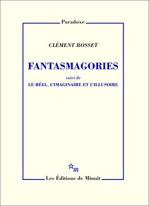 Fantasmagories, suivi de Le réel, l'imaginaire et l'illusoire