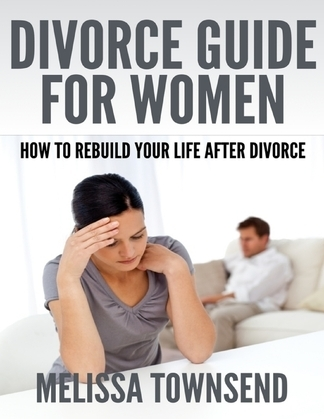 Divorce Guide for Women - How  to Rebuild Your Life After Divorce
