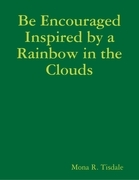Be Encouraged Inspired by a Rainbow in the Clouds
