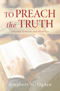 To Preach the Truth: Selected Sermons and Homilies