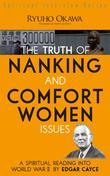 The Truth of Nanking and Comfort Women Issues: A Spiritual Reading into World War II by Edgar Cayce