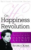 On Happiness Revolution: A Spiritual Interview with Hannah Arendt
