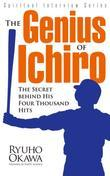 The Genius of Ichiro: The Secret behind His Four Thousand Hits