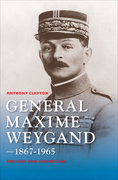 General Maxime Weygand, 1867-1965: Fortune and Misfortune